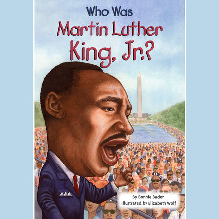 Who Was Martin Luther King, Jr ? by Bonnie Bader, Who HQ |  PenguinRandomHouse com: Books