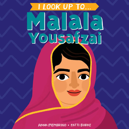 I Look Up To... Malala Yousafzai by Anna Membrino