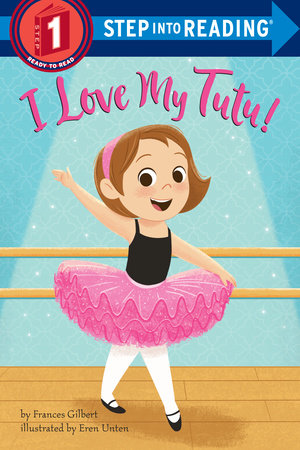 I Love My Tutu! by Frances Gilbert; illustrated by Eren Blanquet Unten