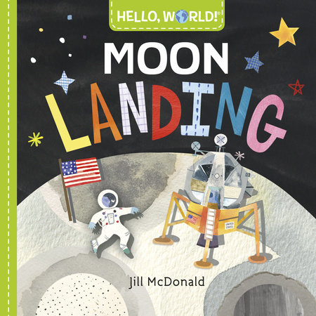 Hello, World! Moon Landing by Jill McDonald