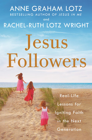 Jesus Followers by Anne Graham Lotz and Rachel-Ruth Lotz Wright