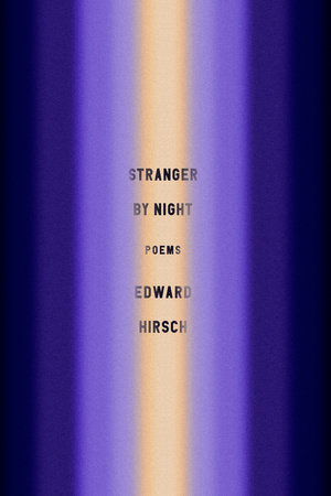 Stranger by Night by Edward Hirsch