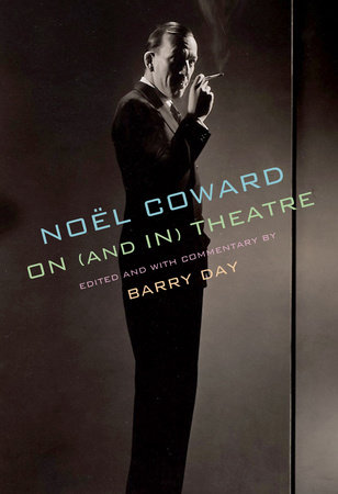 Noël Coward on (and in) Theatre