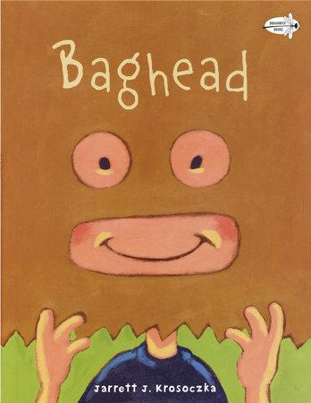 Baghead by Jarrett J. Krosoczka