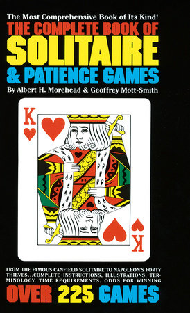 The Complete Book of Solitaire and Patience Games by Albert H. Morehead and Geoffrey Mott-Smith