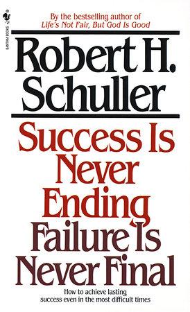 Success Is Never Ending, Failure Is Never Final by Robert Schuller