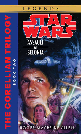 Assault at Selonia: Star Wars Legends (The Corellian Trilogy) by Roger MacBride Allen