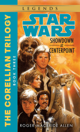 Showdown at Centerpoint: Star Wars Legends (The Corellian Trilogy) by Roger MacBride Allen