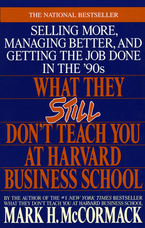 What They Still Don't Teach You At Harvard Business School by Mark H. McCormack