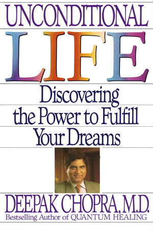 Unconditional Life by Deepak Chopra, M.D.