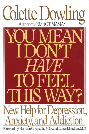 You Mean I Don't Have to Feel This Way? by Colette Dowling