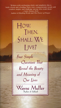 How Then, Shall We Live? by Wayne Muller
