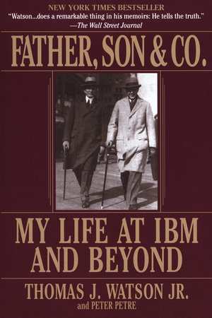 Father, Son & Co. by Thomas J. Watson and Peter Petre