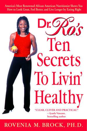 Dr. Ro's Ten Secrets to Livin' Healthy by Rovenia Brock, Ph.D.