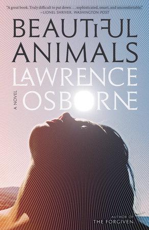 Beautiful Animals by Lawrence Osborne