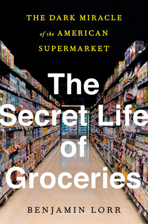 The Secret Life of Groceries by Benjamin Lorr