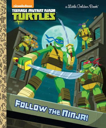 Follow the Ninja! (Teenage Mutant Ninja Turtles) by Golden Books
