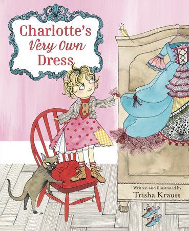 Charlotte's Very Own Dress by Trisha Krauss