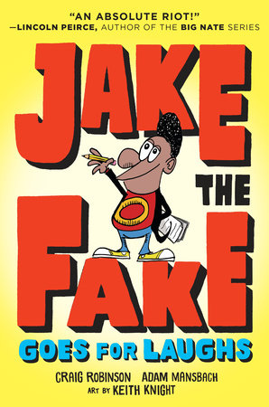 Jake the Fake Goes for Laughs by Craig Robinson and Adam Mansbach; illustrated by Keith Knight