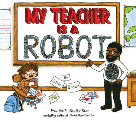 My Teacher is a Robot by Jeffrey Brown