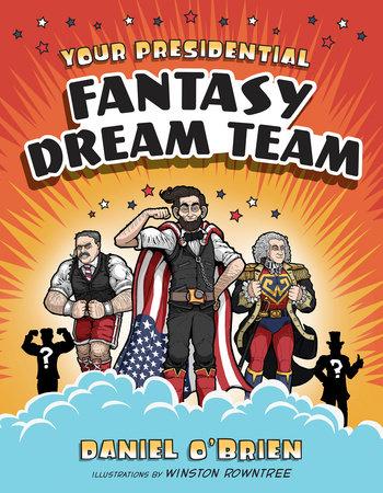 Your Presidential Fantasy Dream Team by Daniel O'Brien