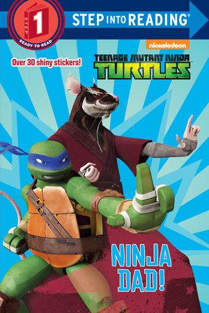 Ninja Dad! (Teenage Mutant Ninja Turtles) by Random House