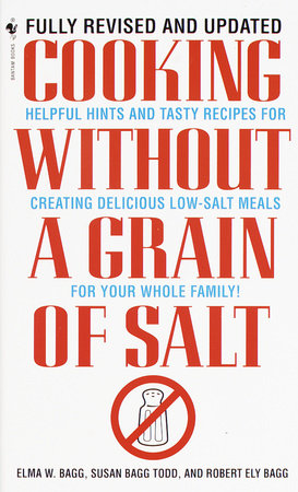 Cooking Without a Grain of Salt by Elma W. Bagg, Susan Bagg Todd and Robert Ely Bagg