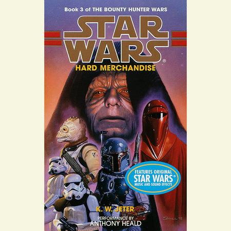 Hard Merchandise: Star Wars Legends (The Bounty Hunter Wars) by K. W. Jeter