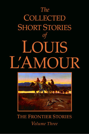 The Collected Short Stories of Louis L'Amour, Volume 3 by Louis L'Amour