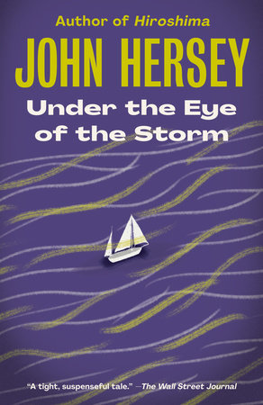 Under the Eye of the Storm by John Hersey