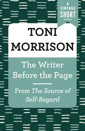 The Writer Before the Page by Toni Morrison