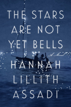 The Stars Are Not Yet Bells by Hannah Lillith Assadi