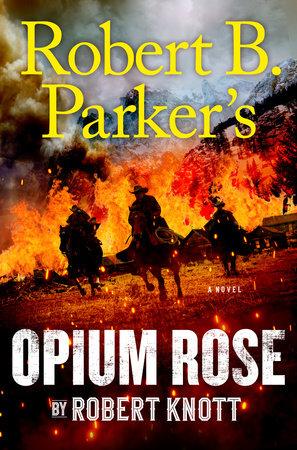 Robert B. Parker's Opium Rose by Robert Knott