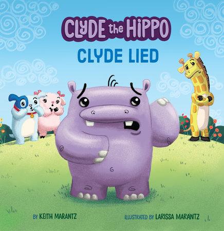 Clyde Lied by Keith Marantz; Illustrated by Larissa Marantz