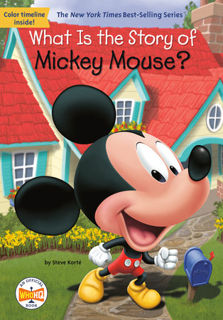 What Is the Story of Mickey Mouse? by Steve Korte and Who HQ