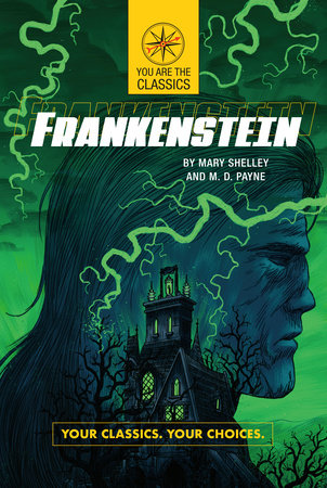 Frankenstein: Your Classics. Your Choices. by Mary Shelley and M. D. Payne