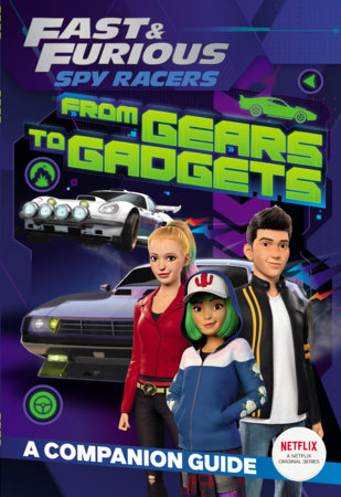 Fast & Furious: Spy Racers: From Gears to Gadgets: A Companion Guide by Jordan Gershowitz