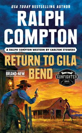 Ralph Compton Return to Gila Bend by Carlton Stowers and Ralph Compton