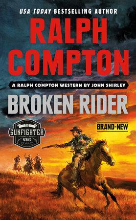 Ralph Compton Broken Rider by John Shirley and Ralph Compton