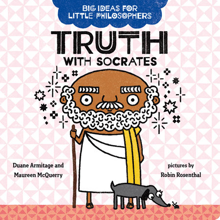 Big Ideas for Little Philosophers: Truth with Socrates by Duane Armitage and Maureen McQuerry