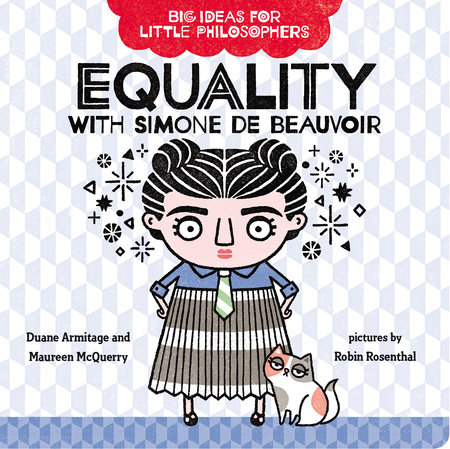 Big Ideas for Little Philosophers: Equality with Simone de Beauvoir by Duane Armitage and Maureen McQuerry