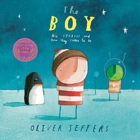The Boy His Stories And How They Came To Be By Oliver Jeffers 9780593114742 Penguinrandomhouse Com Books