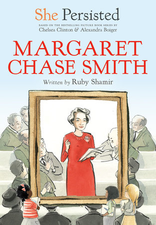 She Persisted: Margaret Chase Smith by Ruby Shamir and Chelsea Clinton