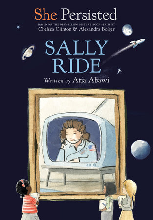 She Persisted: Sally Ride by Atia Abawi and Chelsea Clinton