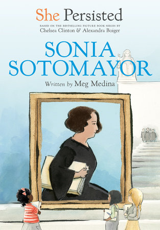 She Persisted: Sonia Sotomayor by Meg Medina and Chelsea Clinton