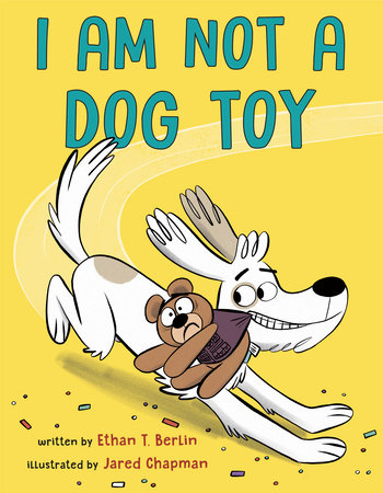 I Am Not a Dog Toy by Ethan T. Berlin