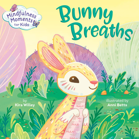 Mindfulness Moments for Kids: Bunny Breaths by Kira Willey