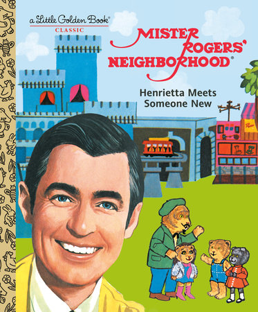 Mister Rogers' Neighborhood: Henrietta Meets Someone New by Fred Rogers
