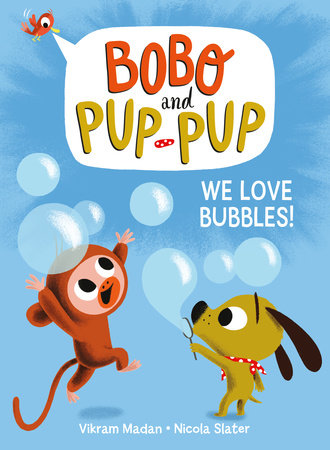We Love Bubbles! (Bobo and Pup-Pup) by Vikram Madan