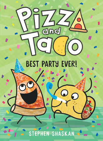 Pizza and Taco: Best Party Ever! by Stephen Shaskan
